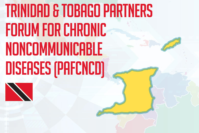 Trinidad & Tobago Partners Forum for Chronic NonCommunicable Diseases (PAFCNCD)