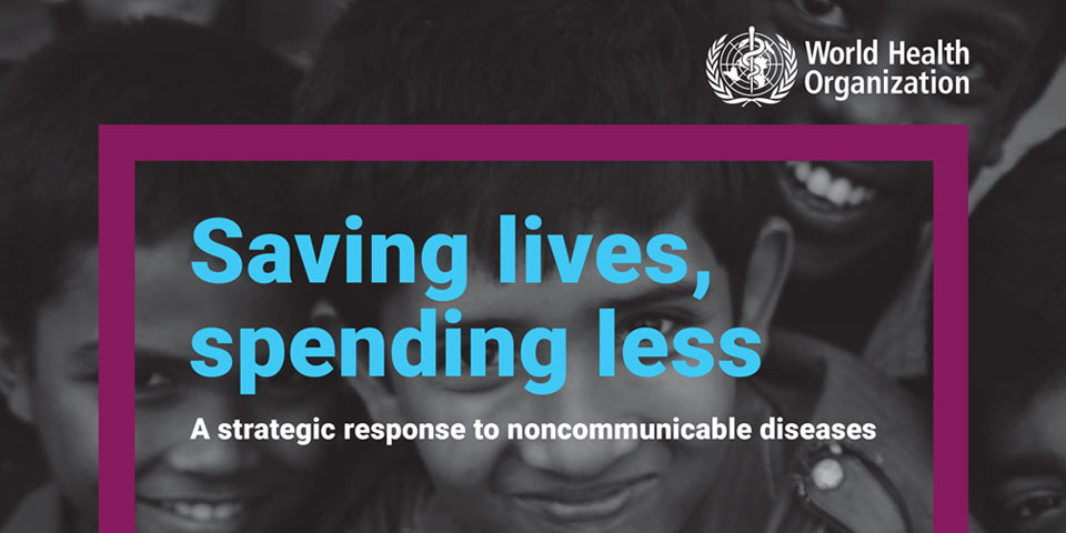 Saving lives, spending less - A strategic response to noncommunicable diseases